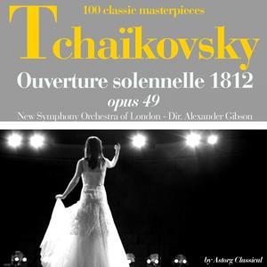 Tchaikovsky : Ouverture solenelle 1812, Op. 49 (100 classic masterpieces)