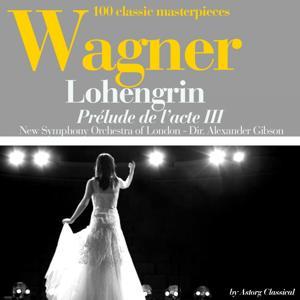 Wagner : Lohengrin, prélude de l'acte III (100 classic masterpieces)