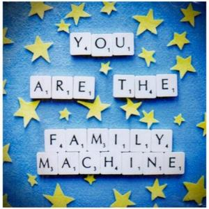 You Are the Family Machine