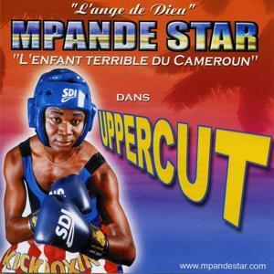 Uppercut (Mpande Star, l'enfant terrible du Cameroun)