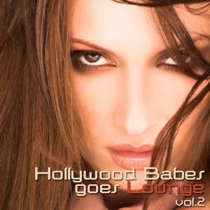 Hollywood Babes Goes Lounge, Vol. 2 (Chill, Lounge & Deep House)