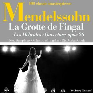 Mendelssohn : La grotte de Fingal (les Hébrides), Ouverture, Op. 26 (100 classic masterpieces)