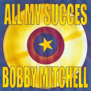 All my succes : Bobby Mitchell
