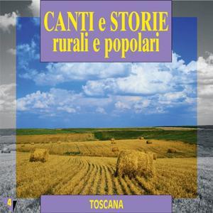 Canti e storie rurali e popolari : Toscana, vol. 4