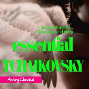 Essential Tchaikovsky (Classical Music for Relaxation and Sleep)