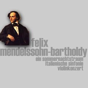 Mendelssohn Bartholdy Sommernachtstraum (Ein Sommernachtstraum italienische Sinfonie Violinkonzert)