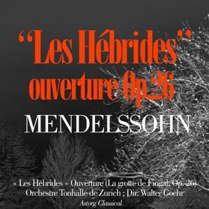 Mendelssohn : The Hebrides Overture, Op. 26