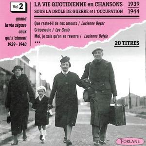 La vie quotidienne en chansons sous la drôle de guerre et l'occupation, vol. 2 (1939-1944) (Quand la vie sépare ceux qui s'aiment)