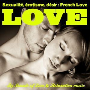 Sexualité, érotisme et désir : French Love (Détente, relaxation et stimulation du désir)