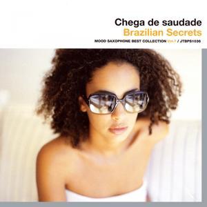 Chega de saudade (Brazilian Secrets Mood) [Saxophone Best Collection Vol.7]