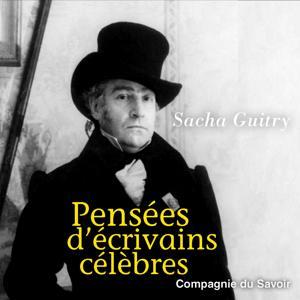 Sacha Guitry : Pensées d'écrivains célèbres