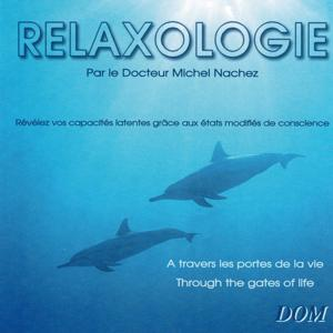 Relaxologie : À travers les portes de la vie (Révélez vos capacités latentes grâce aux états modifiés de conscience)