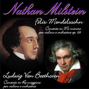 Felix Mendelssohn - Ludwig Van Beethoven (Concerto in mi minore per violino e orchestra, op. 64 ; Concerto per violino e orchestra in re maggiore, op. 61)