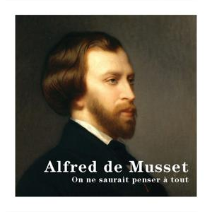 Alfred de Musset : On ne saurait penser à tout