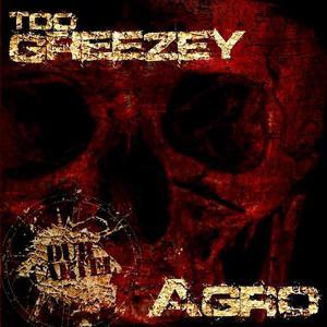 Too Greezey/Agro