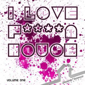 I Love F****n House Volume 1