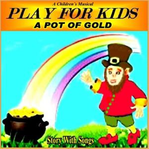A Pot Of Gold (Story With Songs)