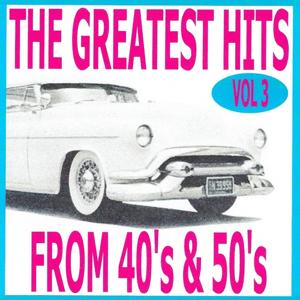 The Greatest Hits from 40's and 50's, Vol. 3
