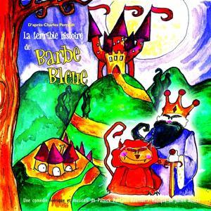 La terrible histoire de Barbe Bleue, comédie musicale pour enfants