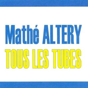 Tous les tubes - Mathe Altéry