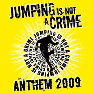 Jumping Is Not a Crime - Anthem 2009