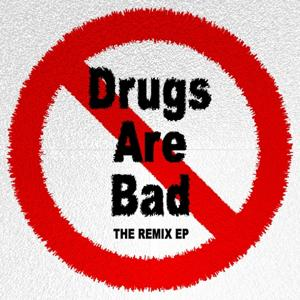 Drugs Are Bad The Remix EP