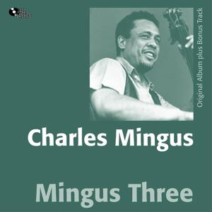 Mingus Three (Original Album Plus Bonus Track)