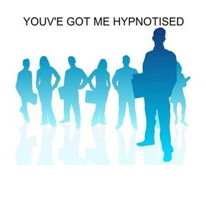 Youv'e Got Me Hypnotised