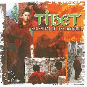 Tibet Essential of Tibetan Music