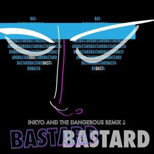 Bastard (Inkyo and the Dangerous Remix)