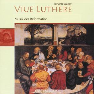 Viue Luthere - Musik der Reformation