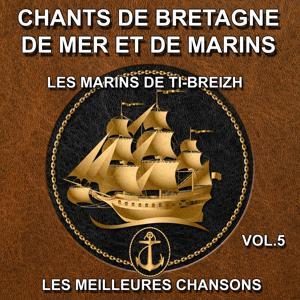 Chants de Bretagne, de mer et de marins - Les meilleures chansons, vol. 5