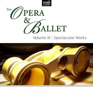 The Opera & Ballet (Volume III : Spectacular Works : Grandioso Music From Opera and Ballet)