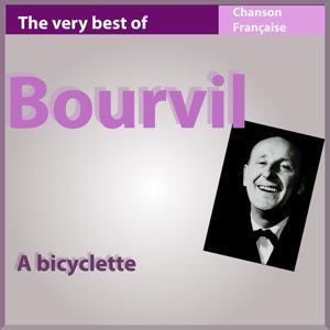 The Very Best of Bourvil: A bicyclette (Les incontournables de la chanson française)
