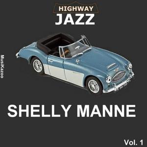 Highway Jazz - Shelly Manne, Vol. 1