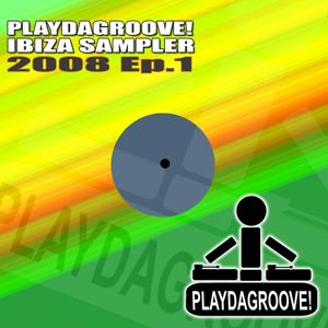 Playdagroove! Ibiza Sampler 2008 Ep.1