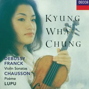 Franck / Debussy: Violin Sonatas / Chausson: Poème