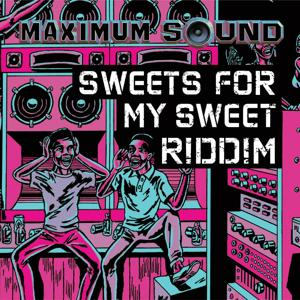 Sweets for My Sweet Riddim
