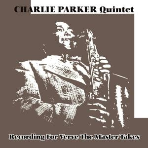Charlie Parker Quintet Recordings for Verve - The Master Takes