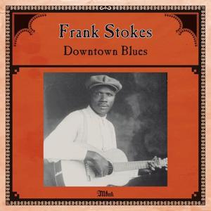 Frank Stokes: Downtown Blues