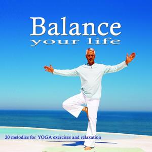 Balance Your Life (20 Melodies for Yoga and Relaxation)