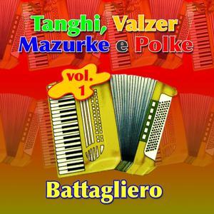 Tanghi, Valzerm Mazurke E Polke Vol. 1: Battagliero