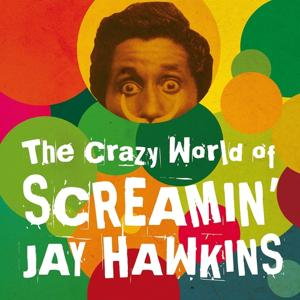The Crazy World of Screamin' Jay Hawkins