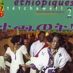Ethiopiques, Vol. 2: Tètchawèt ! Urban Azmaris of the 90's