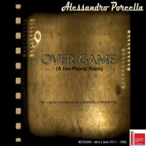 Over Game: A Sim-Phonic Poem (The Original Soundtrack of a Gabriella Parisi Film)