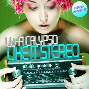 Like It Stereo : Lo-Fi Calypso (Digitally Remastered)