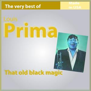 The Very Best of Louis Prima: That Old Black Magic