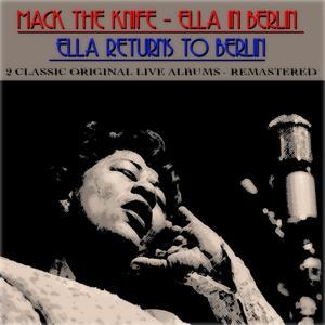 Mack The Knife - Ella In Berlin / Ella Returns to Berlin (2 Classic Original Live Albums - Remastered)