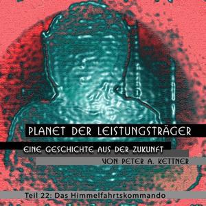 Planet der Leistungsträger - Eine Geschite aus der Zukunft (Teil 22 - Das Himmelfahrtskommando)