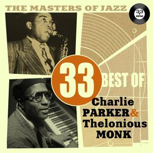 The Masters of Jazz: 33 Best of Charlie Parker & Thelonious Monk